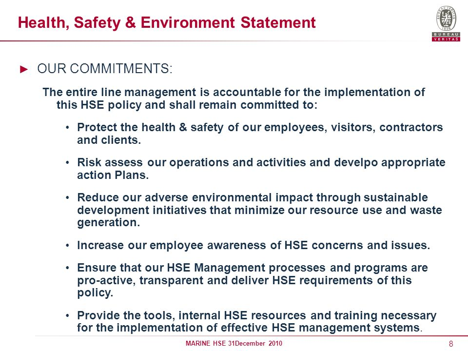 8 MARINE HSE 31December 2010 Health, Safety & Environment Statement OUR COMMITMENTS: The entire line management is accountable for the implementation