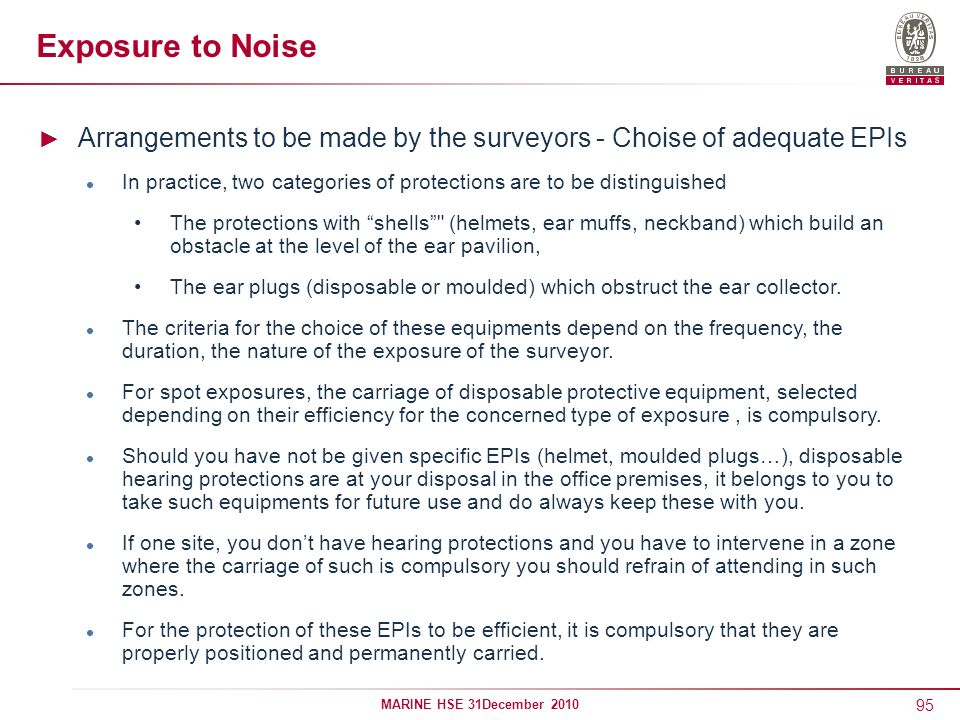 95 MARINE HSE 31December 2010 Exposure to Noise Arrangements to be made by the surveyors - Choise of adequate EPIs In practice, two categories of prot