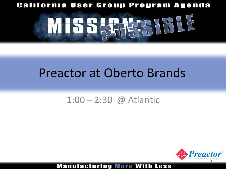 Preactor at Oberto Brands 1:00 – 2:30 @ Atlantic 1