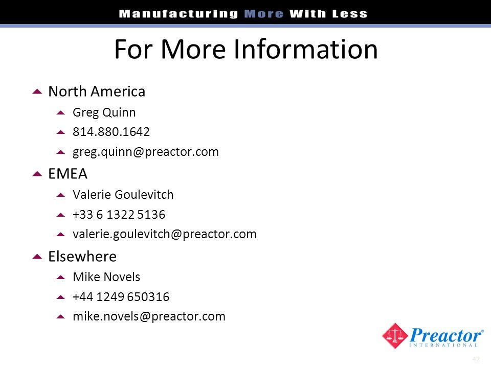 42 For More Information North America Greg Quinn 814.880.1642 greg.quinn@preactor.com EMEA Valerie Goulevitch +33 6 1322 5136 valerie.goulevitch@preac