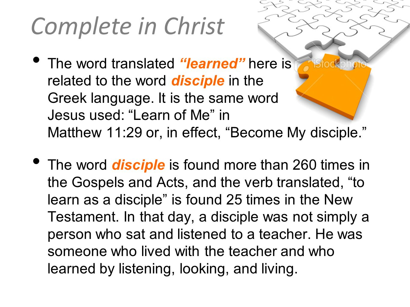 Complete in Christ The word translated learned here is related to the word disciple in the Greek language. It is the same word Jesus used: Learn of Me