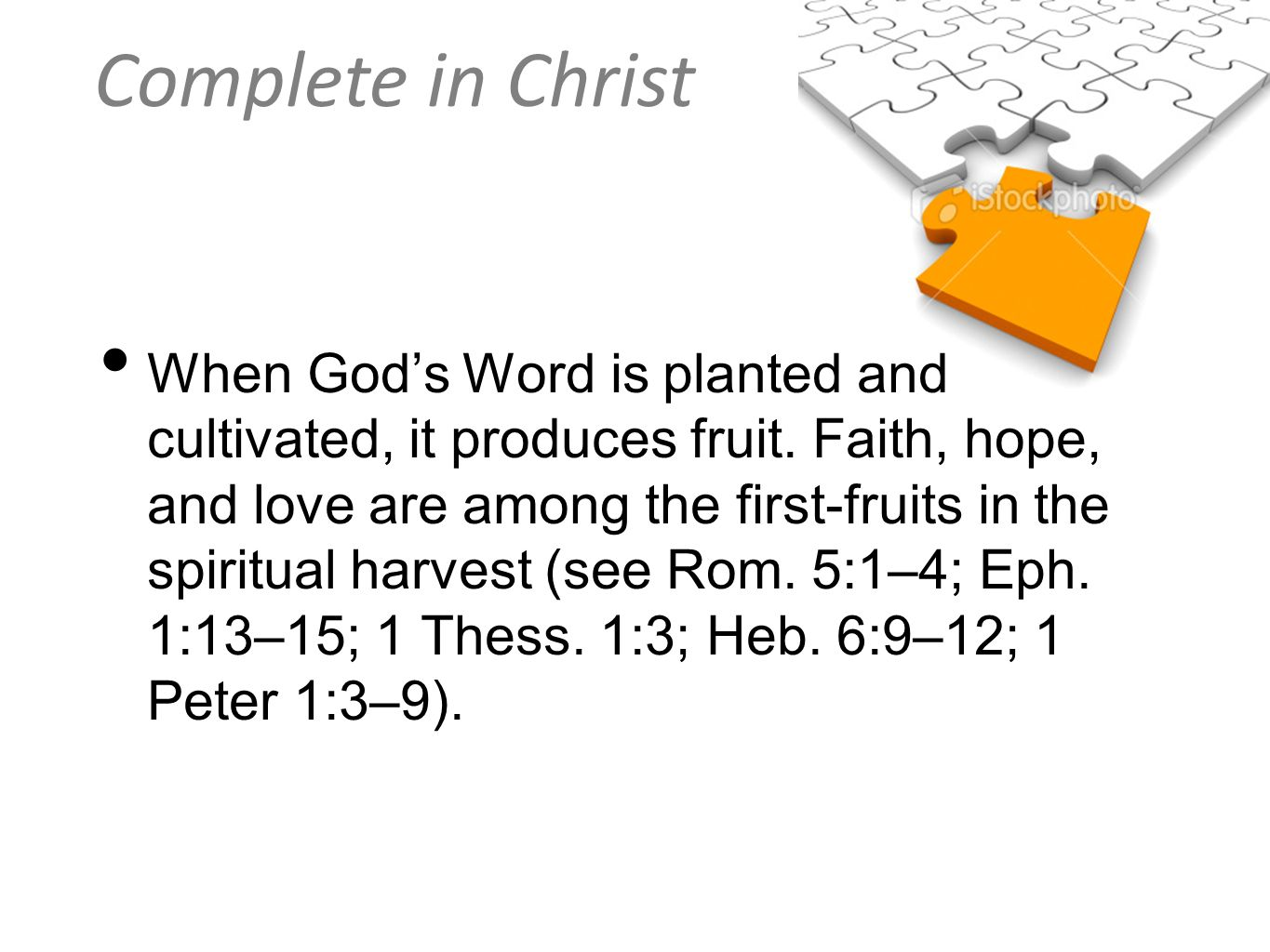 Complete in Christ When Gods Word is planted and cultivated, it produces fruit. Faith, hope, and love are among the first-fruits in the spiritual harv