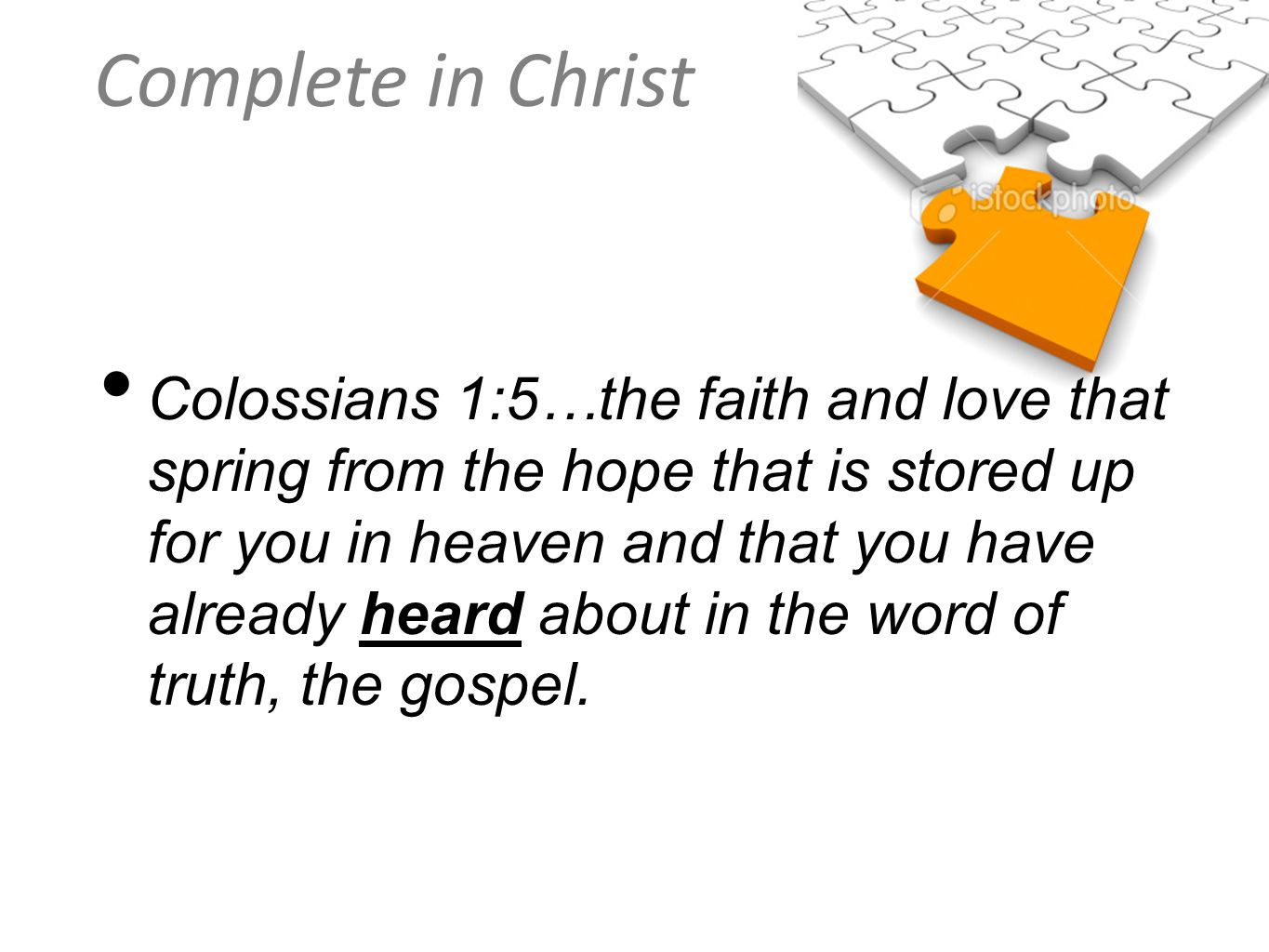 Complete in Christ Colossians 1:5…the faith and love that spring from the hope that is stored up for you in heaven and that you have already heard abo