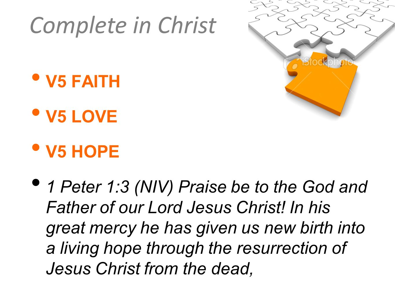 Complete in Christ V5 FAITH V5 LOVE V5 HOPE 1 Peter 1:3 (NIV) Praise be to the God and Father of our Lord Jesus Christ! In his great mercy he has give