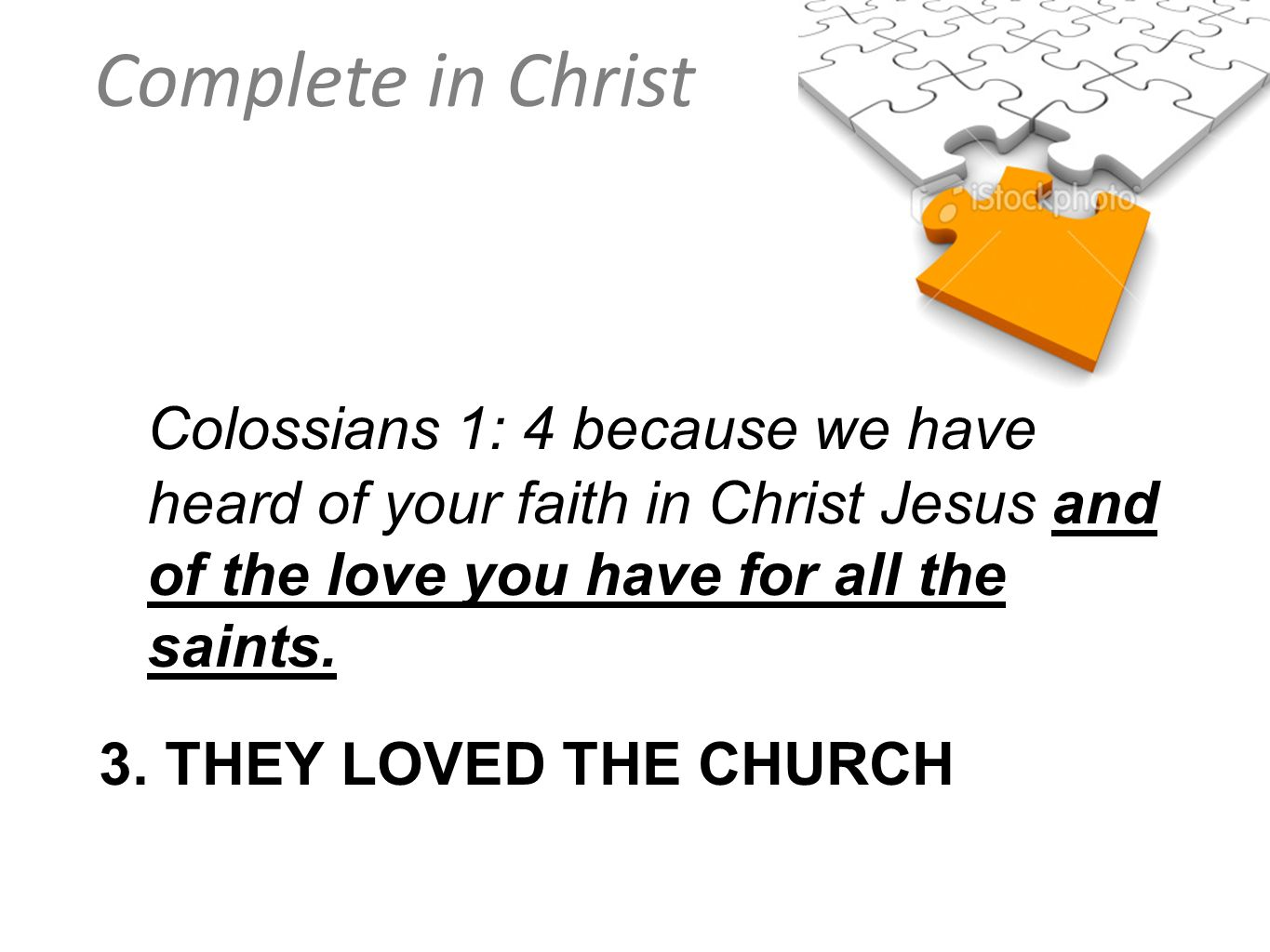 Complete in Christ Colossians 1: 4 because we have heard of your faith in Christ Jesus and of the love you have for all the saints. 3. THEY LOVED THE