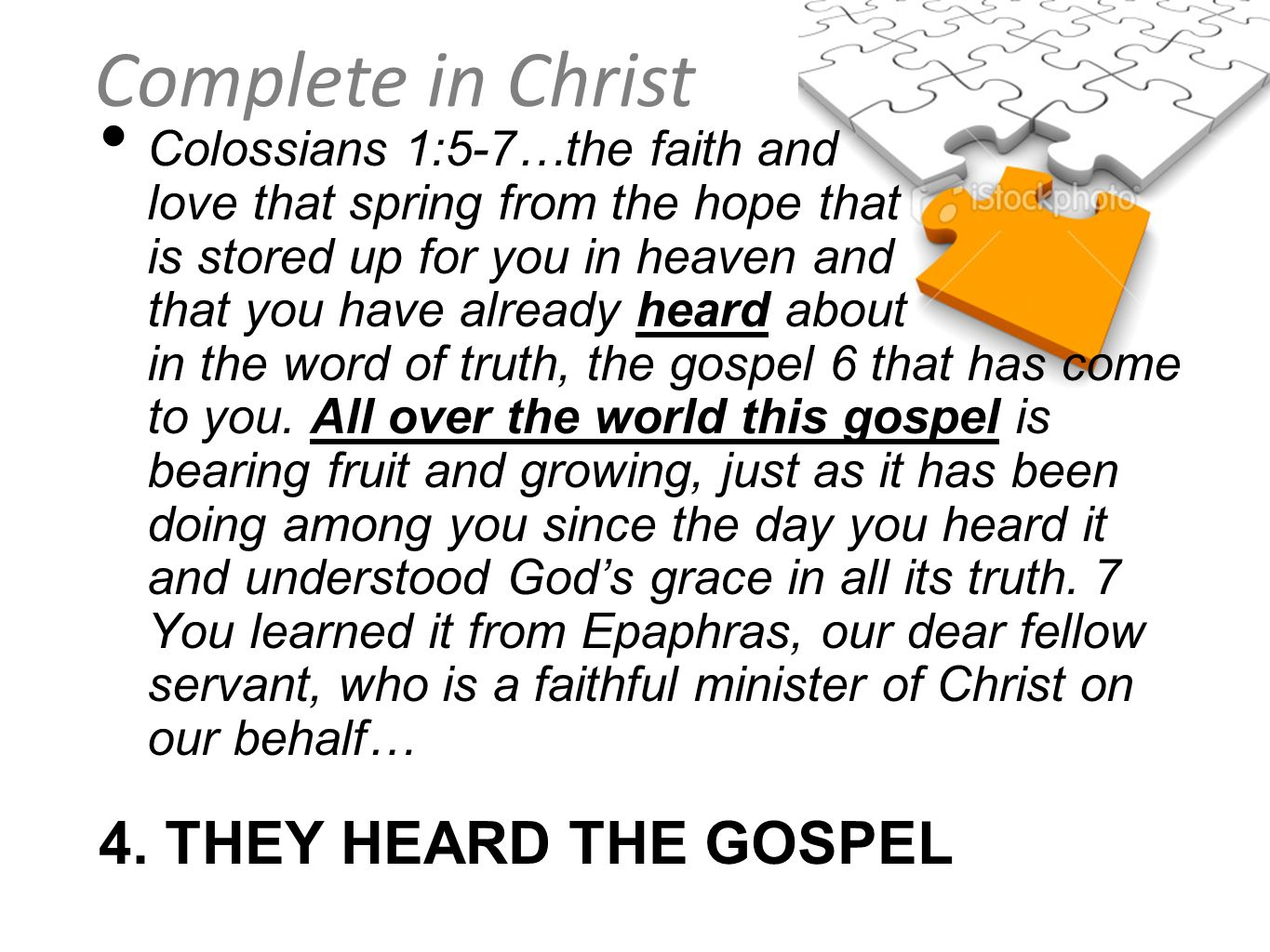 Complete in Christ Colossians 1:5-7…the faith and love that spring from the hope that is stored up for you in heaven and that you have already heard a