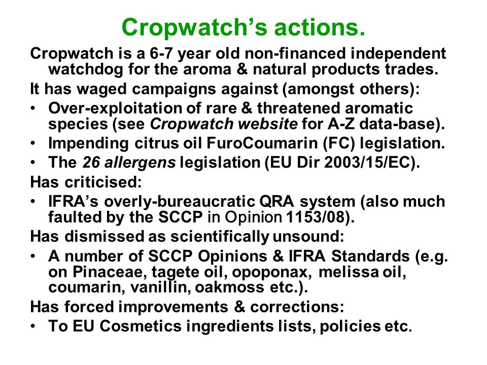 Cropwatchs actions. Cropwatch is a 6-7 year old non-financed independent watchdog for the aroma & natural products trades. It has waged campaigns agai