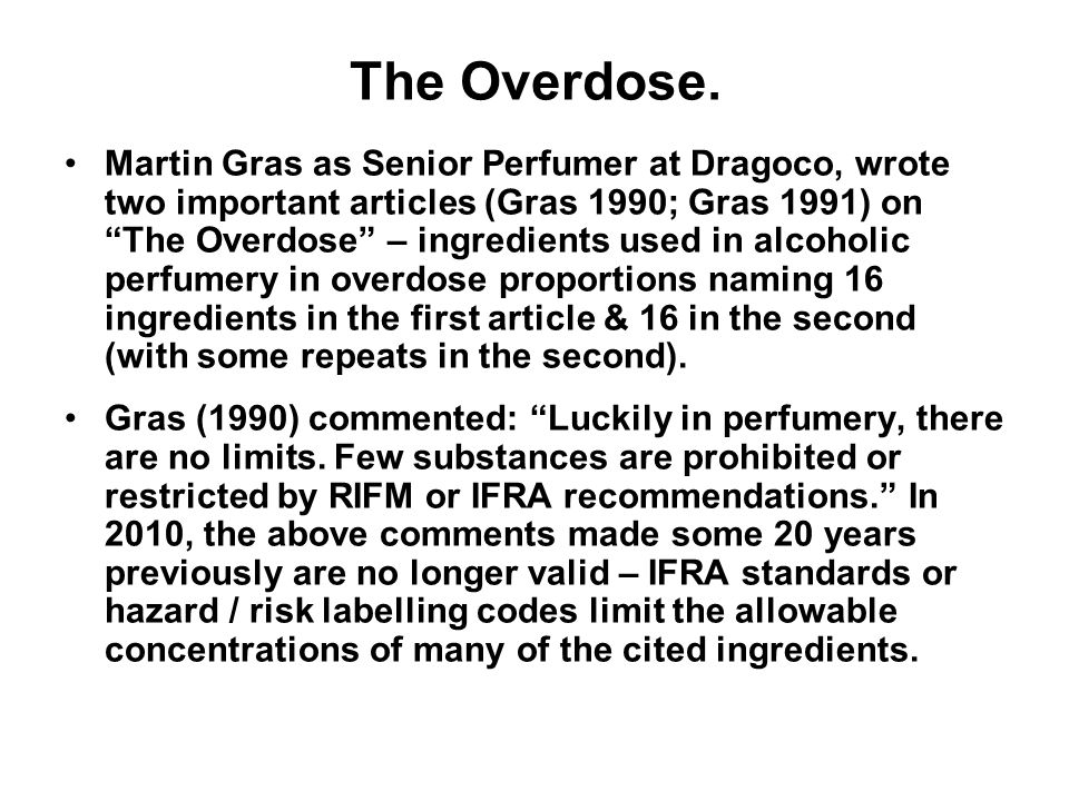 The Overdose. Martin Gras as Senior Perfumer at Dragoco, wrote two important articles (Gras 1990; Gras 1991) on The Overdose – ingredients used in alc