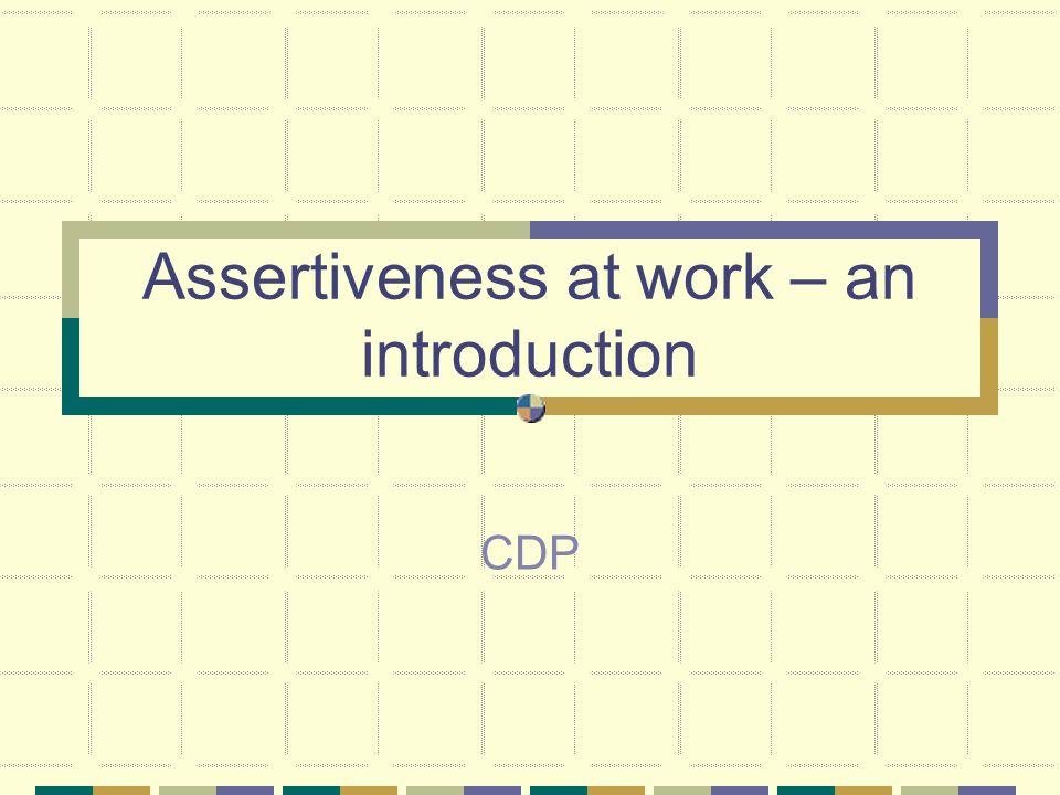 Assertiveness at work – an introduction CDP