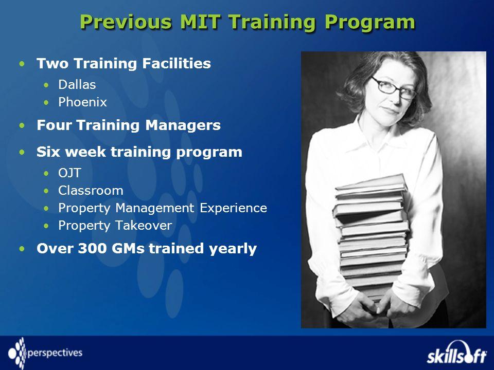 Previous MIT Training Program Two Training Facilities Dallas Phoenix Four Training Managers Six week training program OJT Classroom Property Managemen