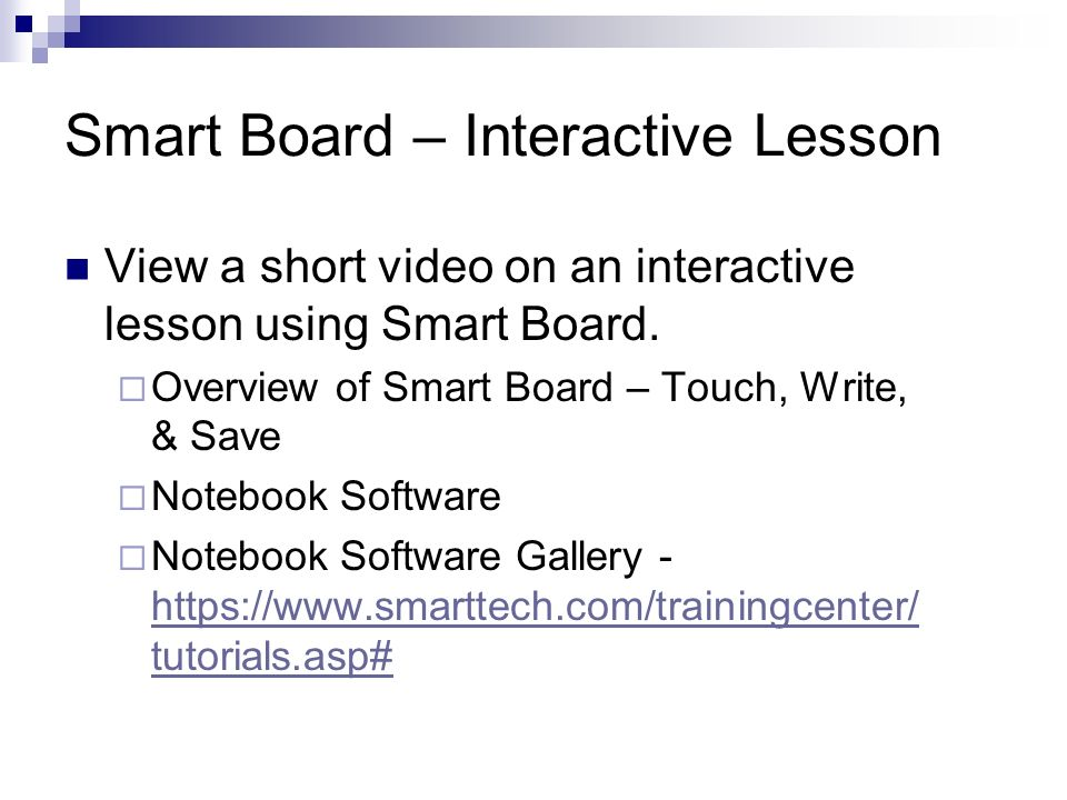 Smart Board – Interactive Lesson View a short video on an interactive lesson using Smart Board. Overview of Smart Board – Touch, Write, & Save Noteboo