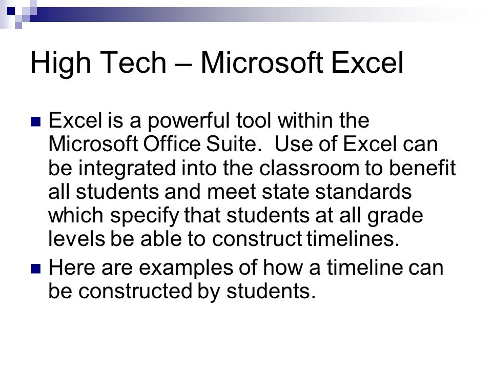 High Tech – Microsoft Excel Excel is a powerful tool within the Microsoft Office Suite. Use of Excel can be integrated into the classroom to benefit a