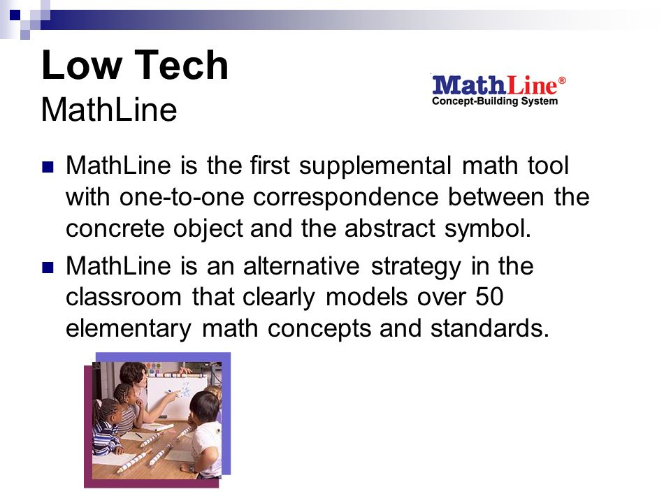 Low Tech MathLine MathLine is the first supplemental math tool with one-to-one correspondence between the concrete object and the abstract symbol. Mat