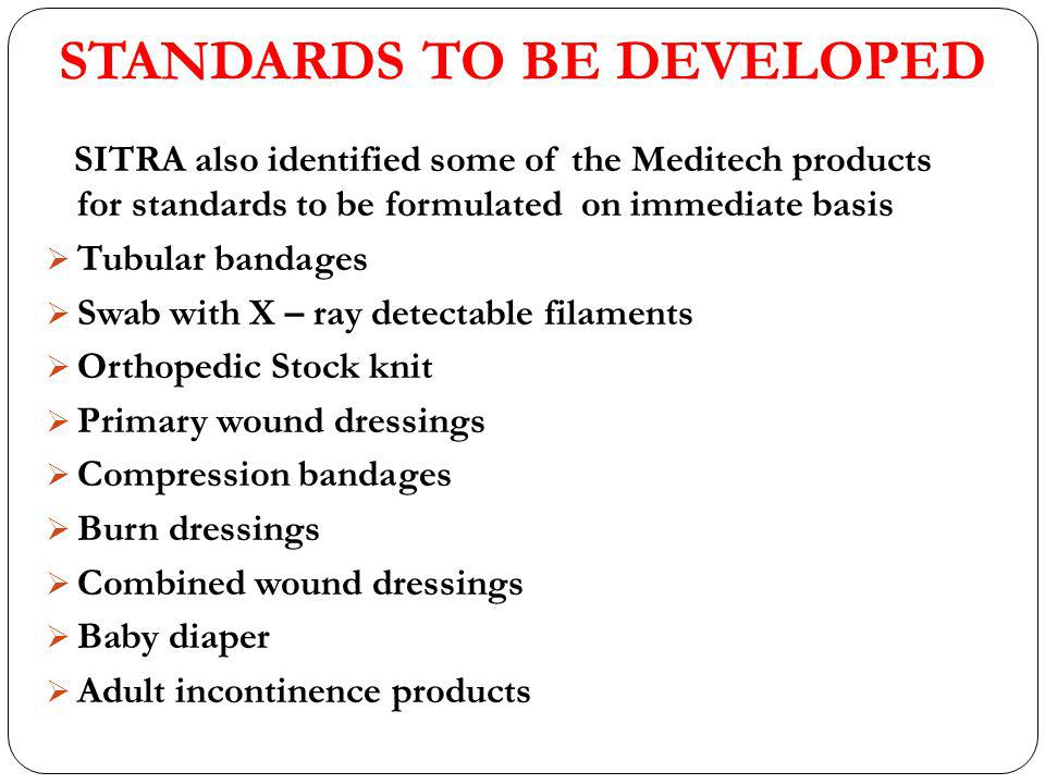 STANDARDS TO BE DEVELOPED SITRA also identified some of the Meditech products for standards to be formulated on immediate basis Tubular bandages Swab