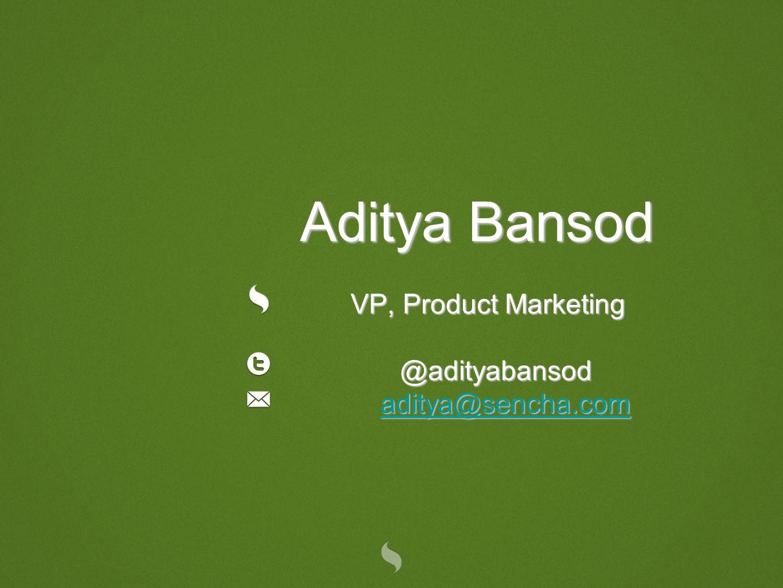 Aditya Bansod VP, Product Marketing @adityabansod aditya@sencha.com aditya@sencha.com