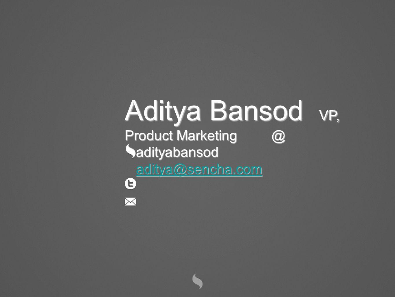 Aditya Bansod VP, Product Marketing @ adityabansod aditya@sencha.com aditya@sencha.com