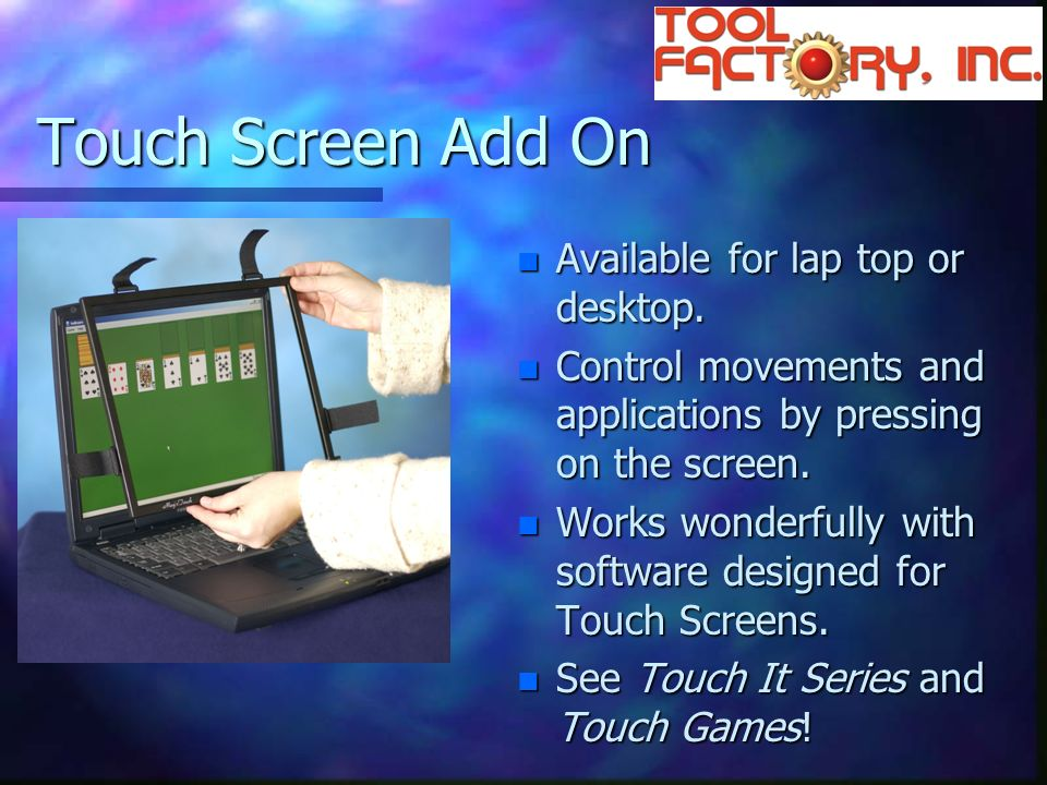 Touch Screen Add On n Available for lap top or desktop.