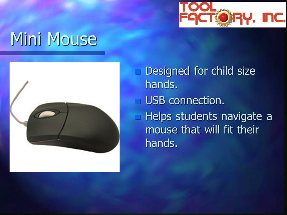 Mini Mouse n Designed for child size hands. n USB connection.