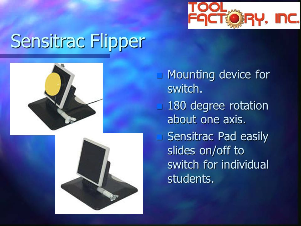 Sensitrac Flipper n Mounting device for switch. n 180 degree rotation about one axis.