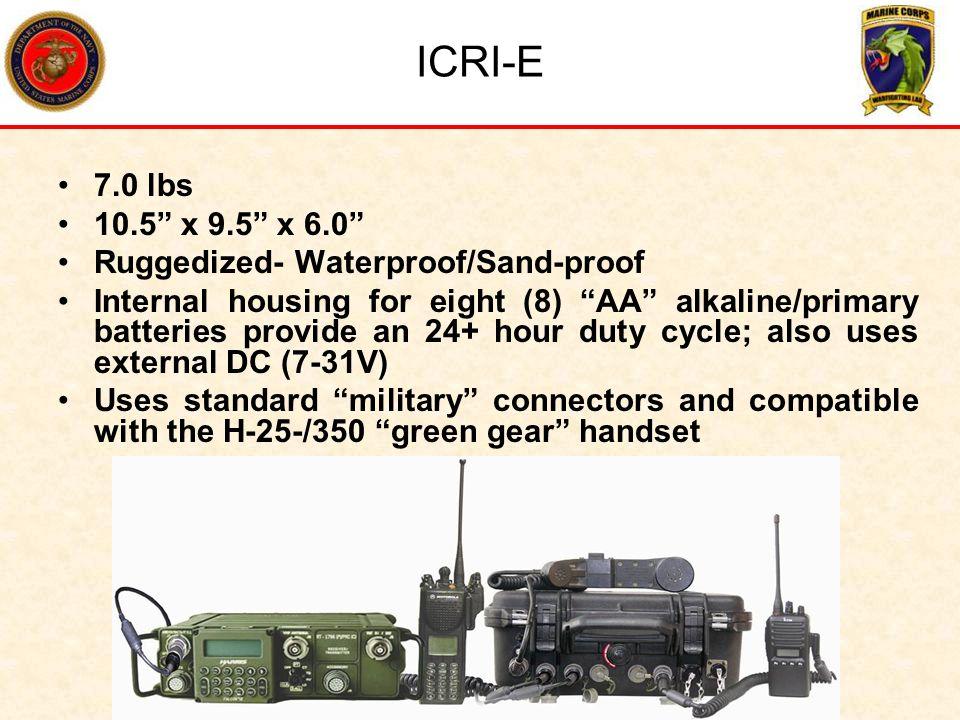 ICRI-E 7.0 lbs 10.5 x 9.5 x 6.0 Ruggedized- Waterproof/Sand-proof Internal housing for eight (8) AA alkaline/primary batteries provide an 24+ hour dut