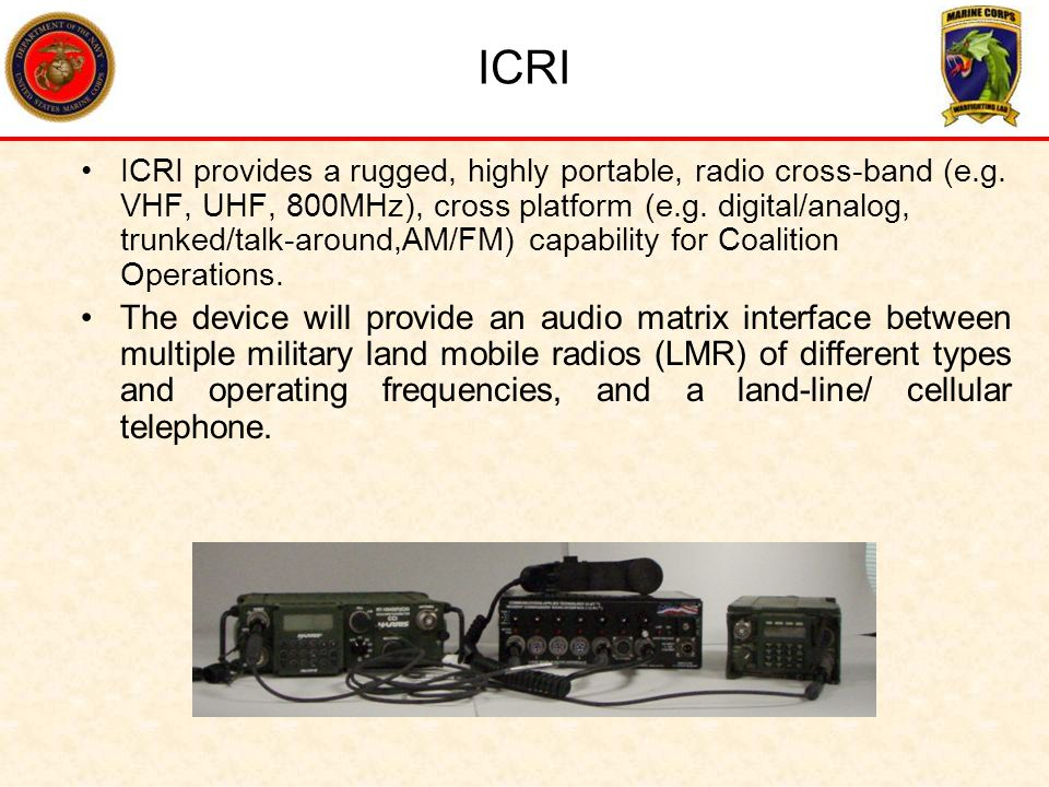 Objectives and Payoffs OBJECTIVE: Provide a new avenue of C4 coalition interoperability concurrent with parallel advancements in Distributed Operations/Small Unit Enhancement.