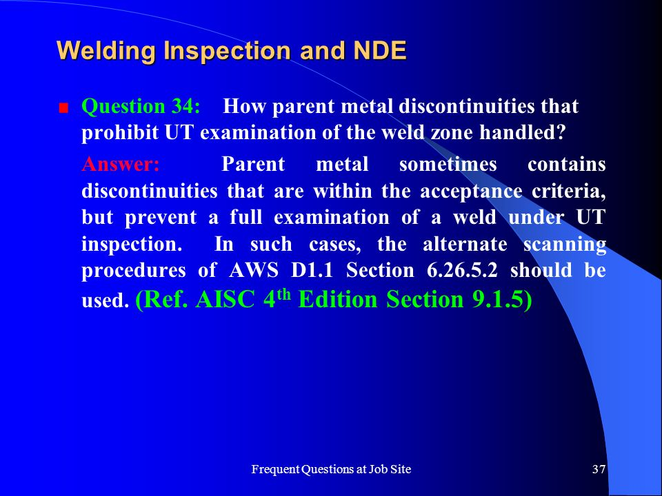 Frequent Questions at Job Site37 Welding Inspection and NDE Question 34: How parent metal discontinuities that prohibit UT examination of the weld zon