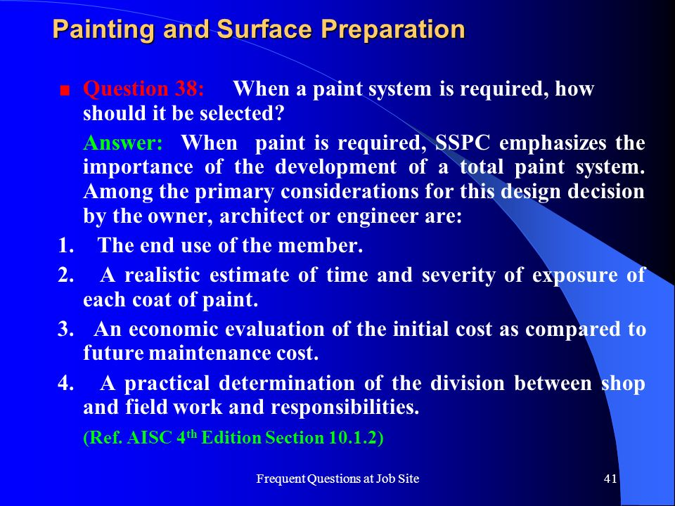 Frequent Questions at Job Site41 Painting and Surface Preparation Question 38: When a paint system is required, how should it be selected? Answer: Whe