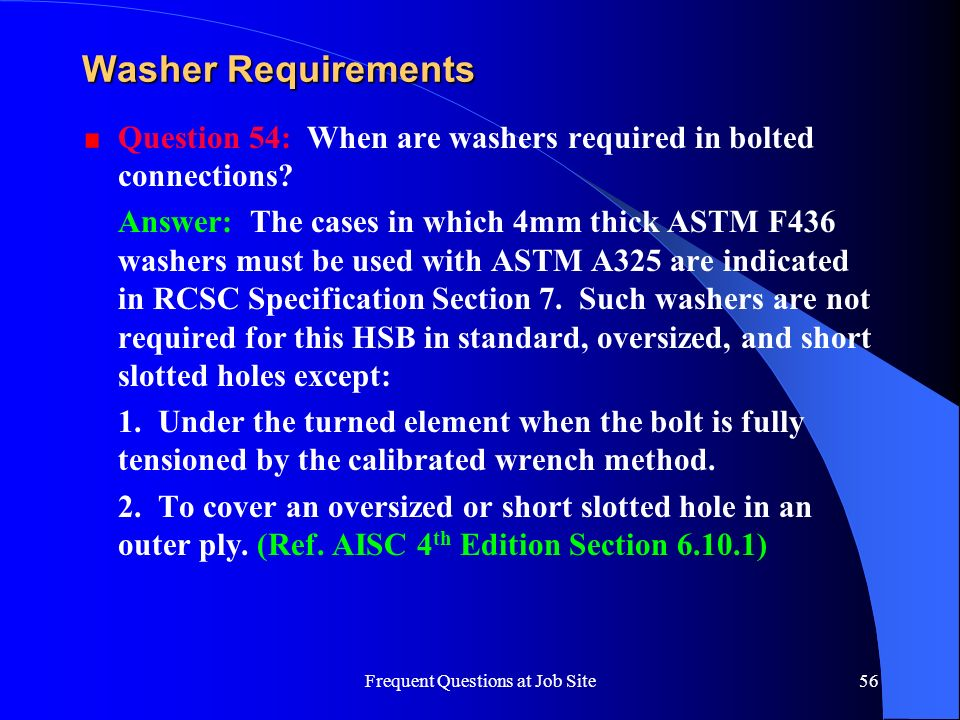 Frequent Questions at Job Site56 Washer Requirements Question 54: When are washers required in bolted connections? Answer: The cases in which 4mm thic