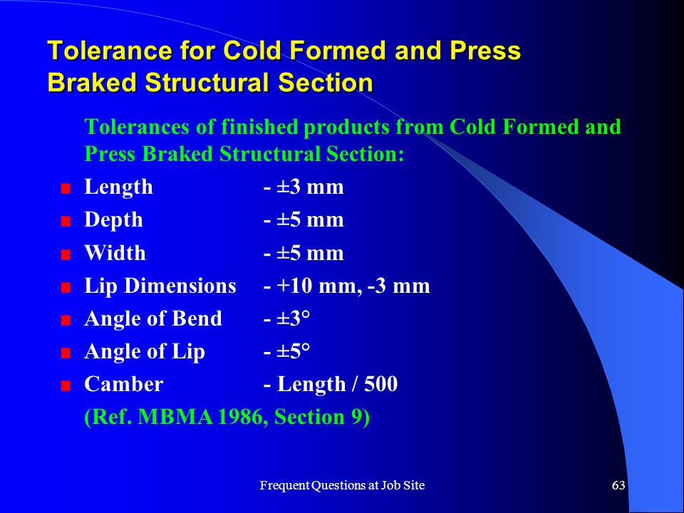 Frequent Questions at Job Site63 Tolerance for Cold Formed and Press Braked Structural Section Tolerances of finished products from Cold Formed and Pr
