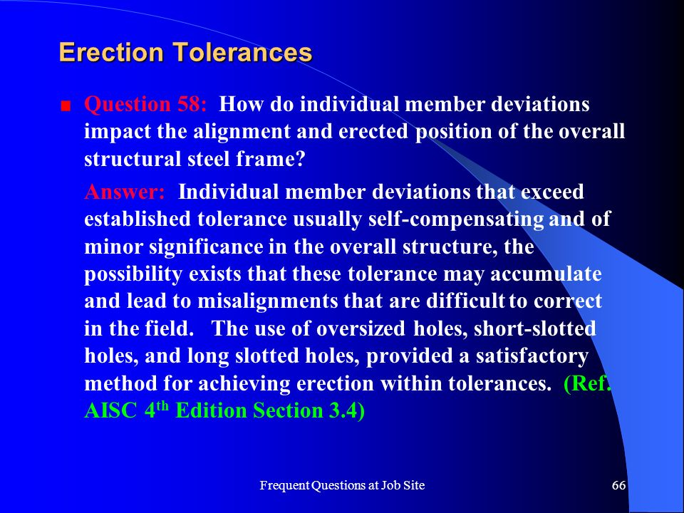 Frequent Questions at Job Site66 Erection Tolerances Question 58: How do individual member deviations impact the alignment and erected position of the
