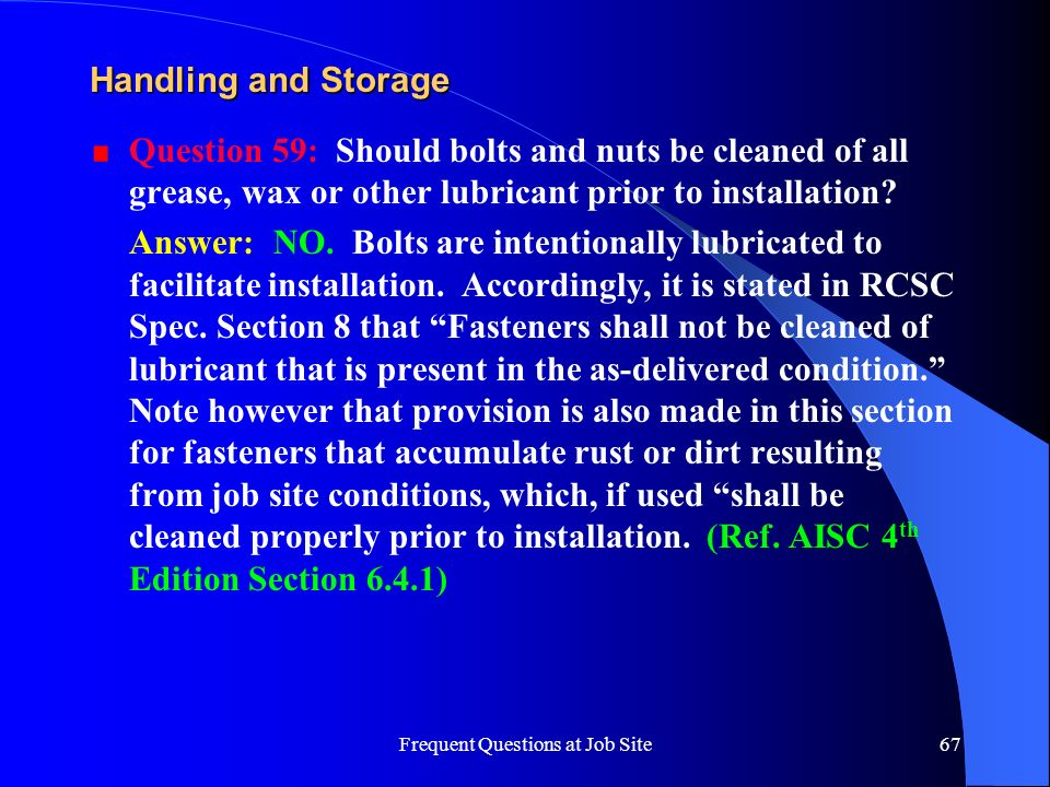 Frequent Questions at Job Site67 Handling and Storage Question 59: Should bolts and nuts be cleaned of all grease, wax or other lubricant prior to ins