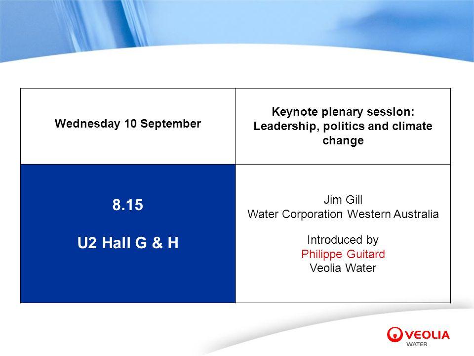 Wednesday 10 September Keynote plenary session: Leadership, politics and climate change 8.15 U2 Hall G & H Jim Gill Water Corporation Western Australi