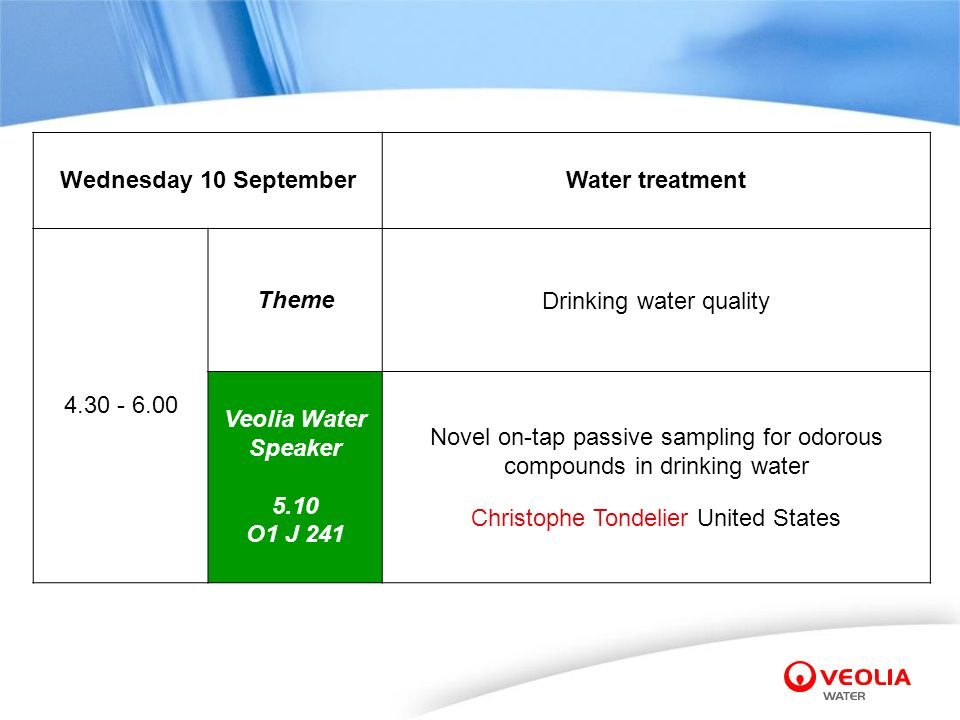 Wednesday 10 SeptemberWater treatment 4.30 - 6.00 ThemeDrinking water quality Veolia Water Speaker 5.10 O1 J 241 Novel on-tap passive sampling for odo
