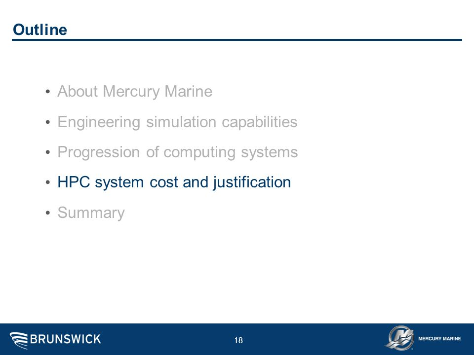 18 Outline About Mercury Marine Engineering simulation capabilities Progression of computing systems HPC system cost and justification Summary