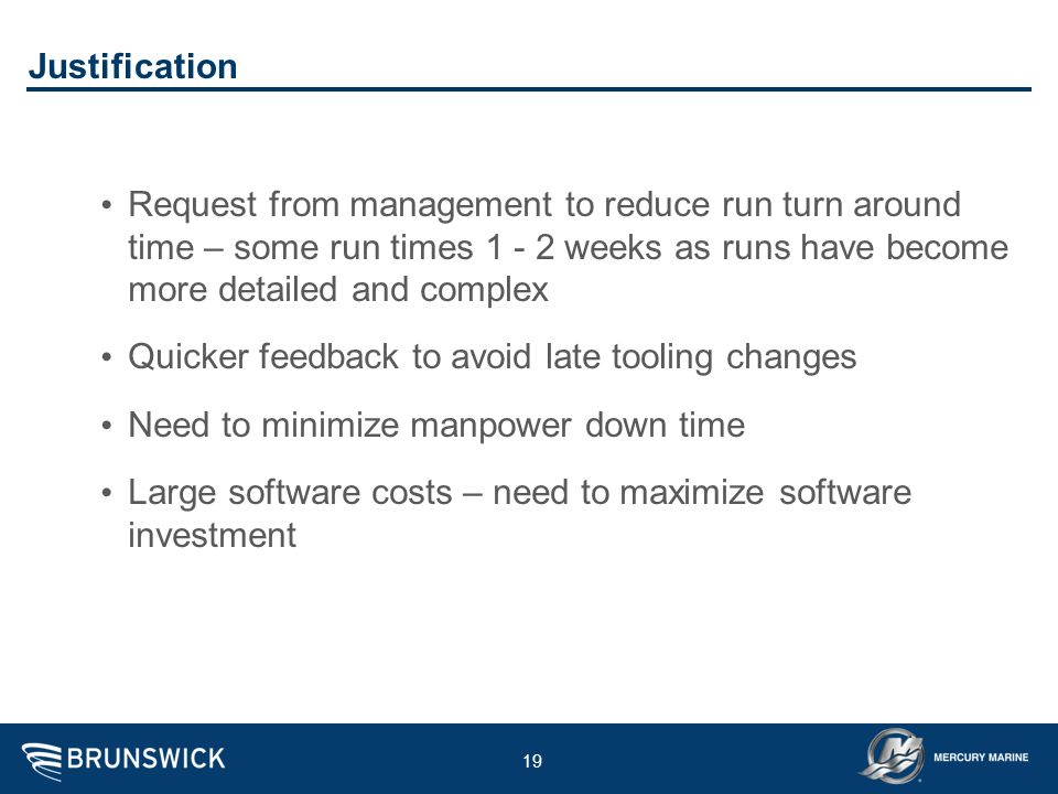 19 Justification Request from management to reduce run turn around time – some run times 1 - 2 weeks as runs have become more detailed and complex Qui