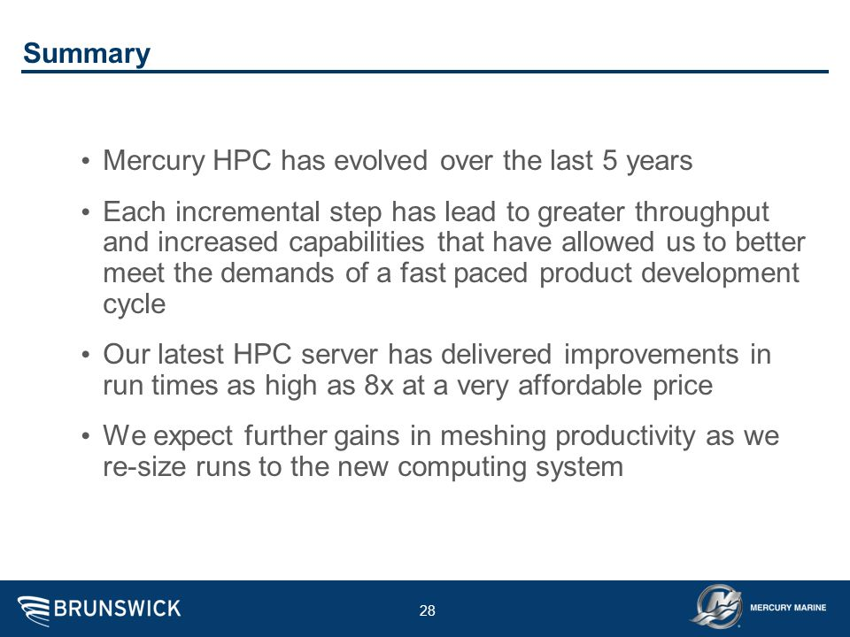 28 Summary Mercury HPC has evolved over the last 5 years Each incremental step has lead to greater throughput and increased capabilities that have all
