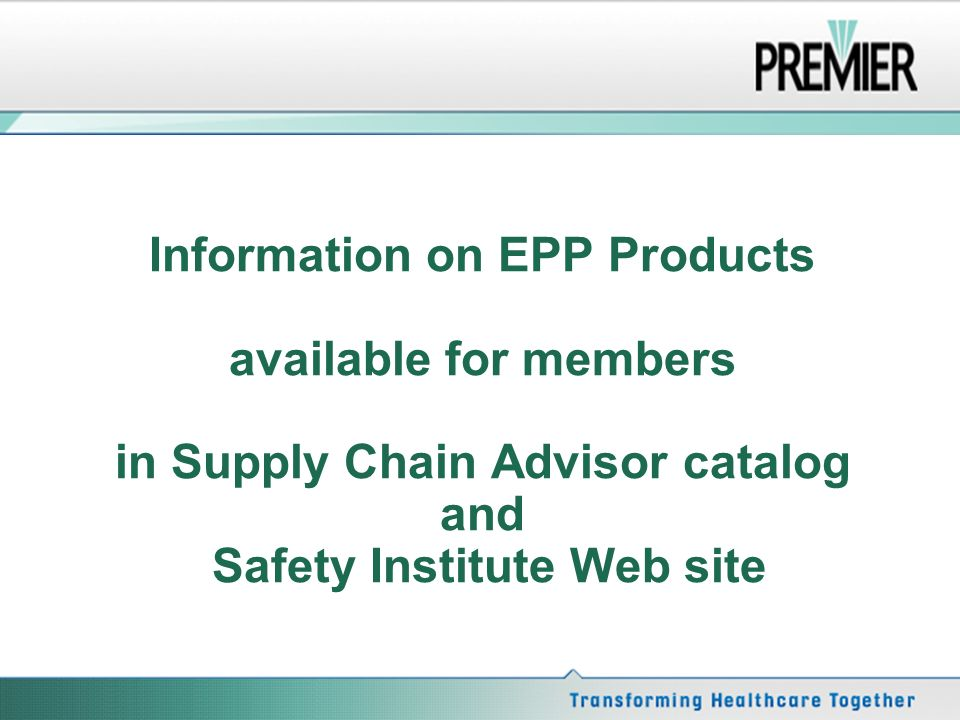 Information on EPP Products available for members in Supply Chain Advisor catalog and Safety Institute Web site