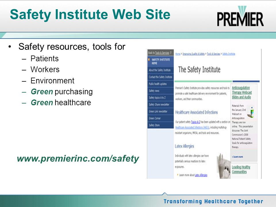 Safety Institute Web Site Safety resources, tools for –Patients –Workers –Environment –Green purchasing –Green healthcare www.premierinc.com/safety