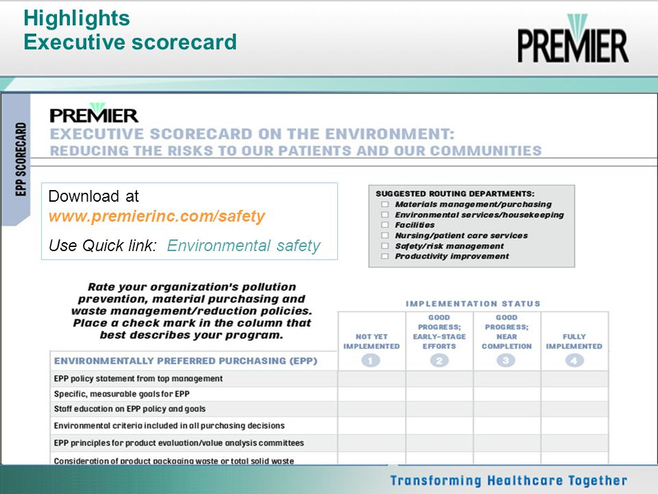 Highlights Executive scorecard Download at www.premierinc.com/safety Use Quick link: Environmental safety