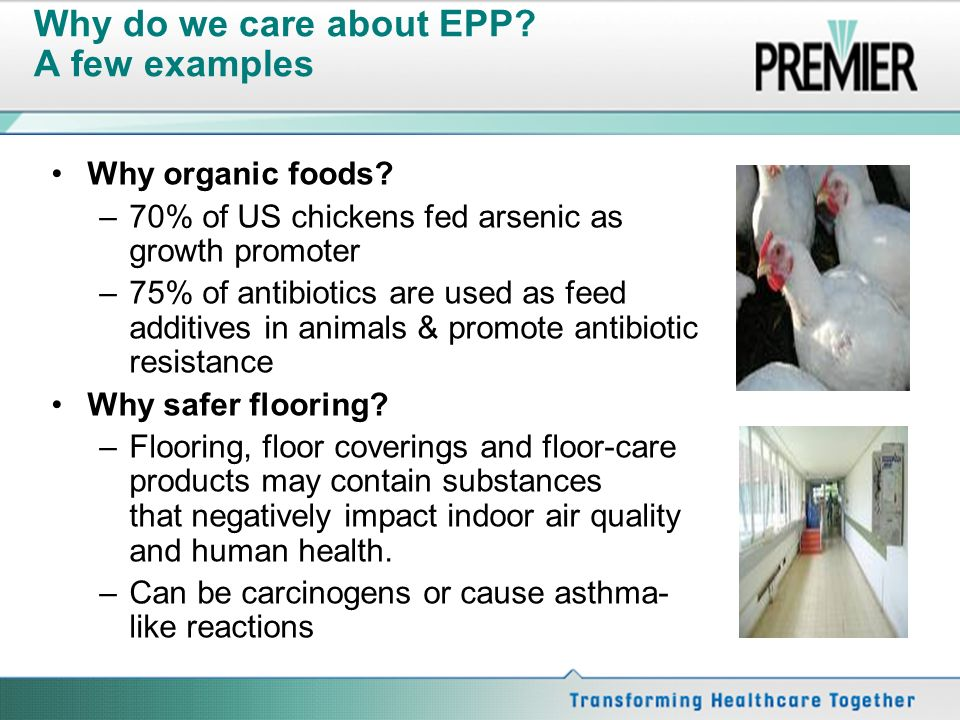 Why do we care about EPP? A few examples Why organic foods? –70% of US chickens fed arsenic as growth promoter –75% of antibiotics are used as feed ad
