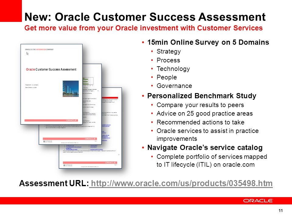 11 New: Oracle Customer Success Assessment Get more value from your Oracle investment with Customer Services 15min Online Survey on 5 Domains Strategy