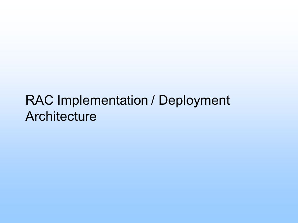 RAC Implementation / Deployment Architecture