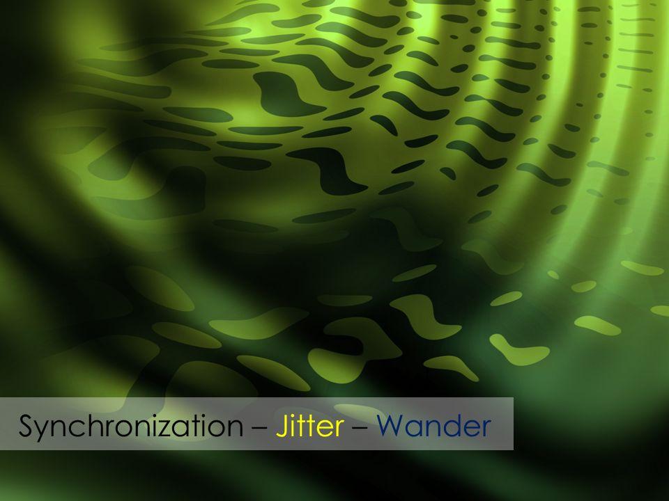 Synchronization – Jitter – Wander