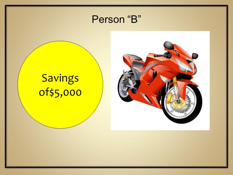 Savings of$5,000 Person B
