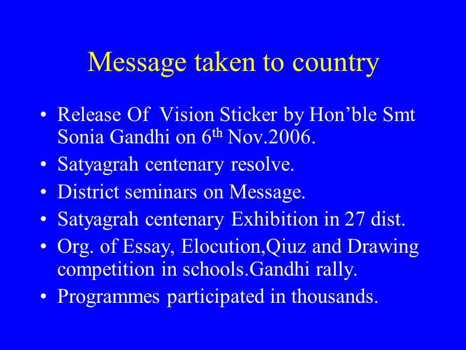 Message taken to country Release Of Vision Sticker by Honble Smt Sonia Gandhi on 6 th Nov.2006. Satyagrah centenary resolve. District seminars on Mess