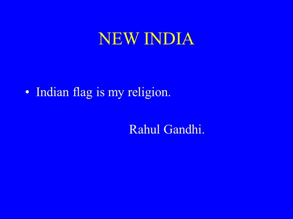 NEW INDIA Indian flag is my religion. Rahul Gandhi.
