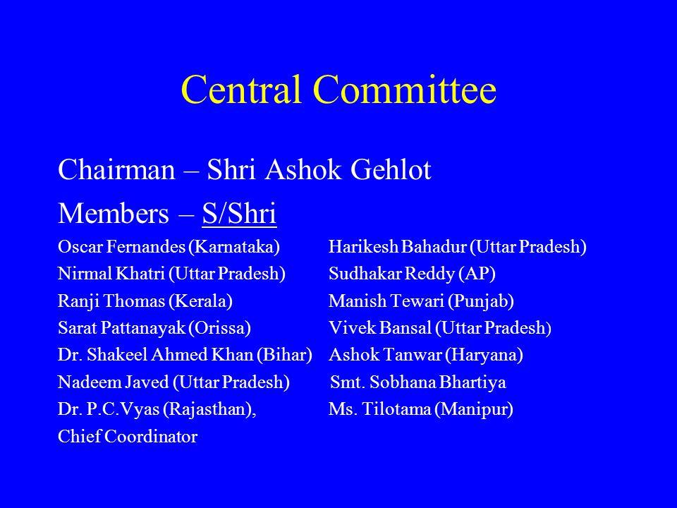 Central Committee Chairman – Shri Ashok Gehlot Members – S/Shri Oscar Fernandes (Karnataka)Harikesh Bahadur (Uttar Pradesh) Nirmal Khatri (Uttar Prade