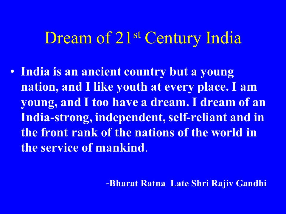 Dream of 21 st Century India India is an ancient country but a young nation, and I like youth at every place. I am young, and I too have a dream. I dr