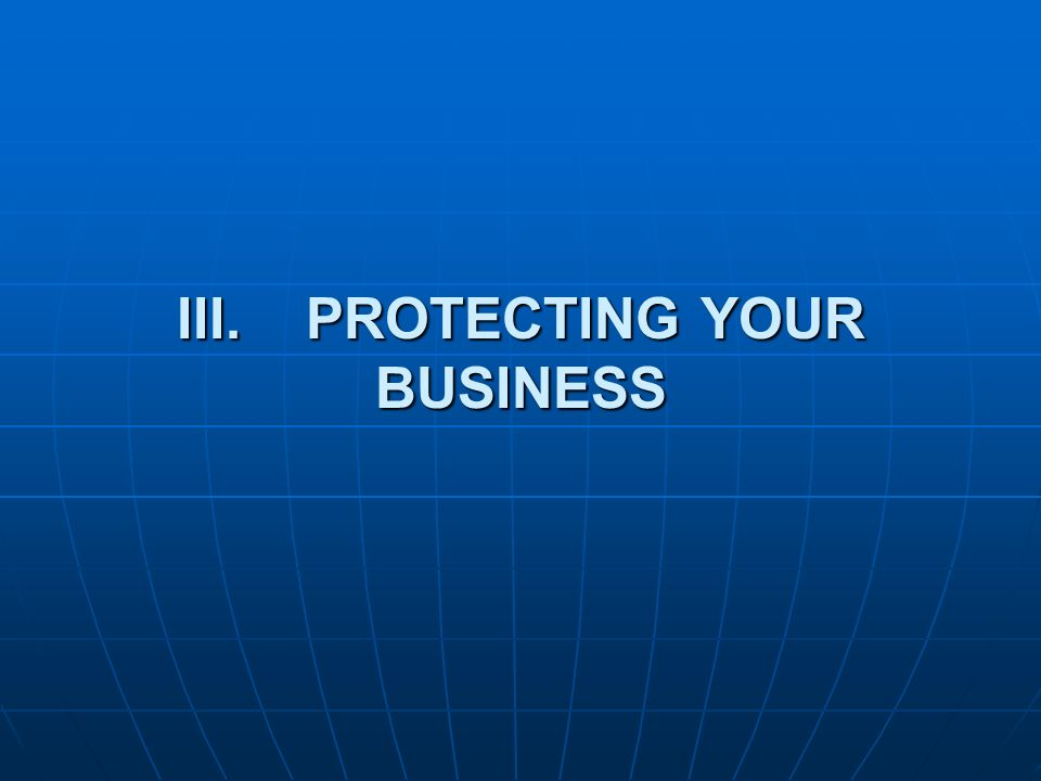 III. PROTECTING YOUR BUSINESS