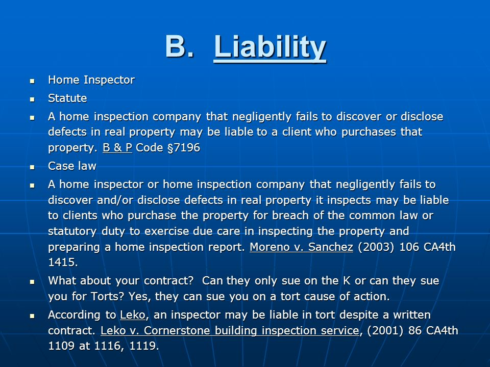 B.Liability Home Inspector Home Inspector Statute Statute A home inspection company that negligently fails to discover or disclose defects in real property may be liable to a client who purchases that property.